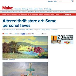Make: Online | Altered thrift store art: Some personal faves - StumbleUpon