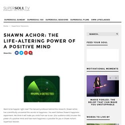 Shawn Achor: The Life-Altering Power of a Positive Mind - SuperSoul.tv