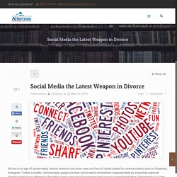 Social Media the Latest Weapon in Divorce - Alterman DivorceAlterman Divorce