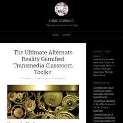 The Ultimate Alternate Reality Gamified Transmedia Classroom Toolkit