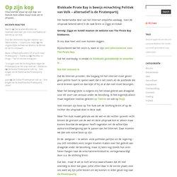Blokkade Pirate Bay is bewijs minachting Politiek van Volk – alternatief is de Piratenpartij   Op zijn kop