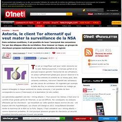 Astoria, le client Tor alternatif qui veut mater la surveillance de la NSA