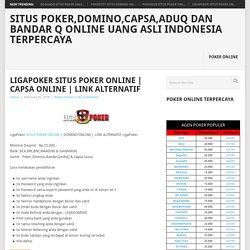 Link Alternatif - Situs Poker,Domino,Capsa,AduQ dan Bandar Q Online Uang Asli Indonesia Terpercaya