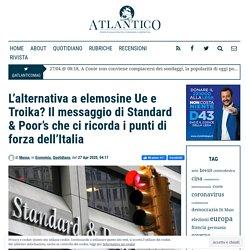 L'alternativa a elemosine Ue e Troika? Il messaggio di Standard & Poor's che ci ricorda i punti di forza dell'Italia - Atlantico Quotidiano, Atlantico Quotidiano