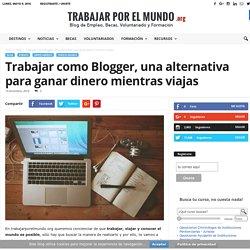 Trabajar como Blogger, una alternativa para ganar dinero mientras viajas - Trabajar por el Mundo