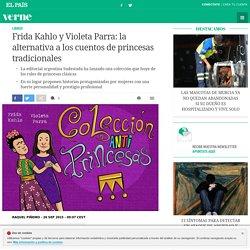 Frida Kahlo y Violeta Parra: la alternativa a los cuentos de princesas tradicionales