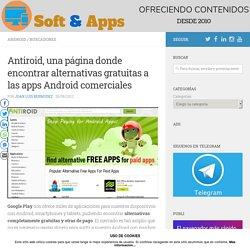 Antiroid, una página donde encontrar alternativas gratuitas a las apps Android comerciales - Soft & Apps