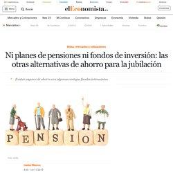 Ni planes de pensiones ni fondos de inversión: las otras alternativas de ahorro para la jubilación