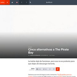 Cinco alternativas a The Pirate Bay - FayerWayer