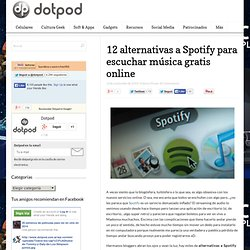 12 alternativas a Spotify para escuchar música gratis online » Dotpod