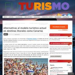 Alternativas al modelo turístico actual en destinos litorales como Canarias