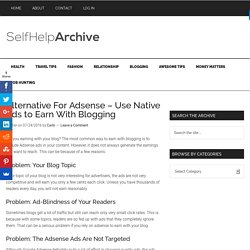 Alternative For Adsense - Use Native Ads to Earn With Blogging - Self-Help Archive