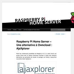 Une alternative à Owncloud : AjaXplorerRaspberry Pi Home Server