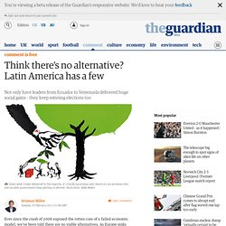 Think there's no alternative? Latin America has a few | Seumas Milne | Comment is free