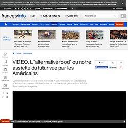 """L'""""alternative food"""" ou notre assiette du futur vue par les Américains"""