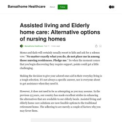 Assisted living and Elderly home care: Alternative options of nursing homes