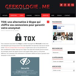 TOX: une alternative à Skype qui chiffre vos connexions pour garantir votre anonymat - Geekologie.me
