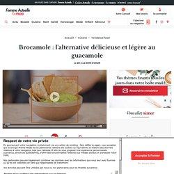 Brocamole : l'alternative délicieuse et légère au guacamole : Femme Actuelle ...