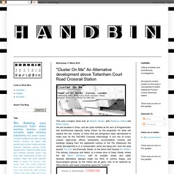 "HandBin: ""Cluster On Me"" An Alternative development above Tottenham Court Road Crossrail Station"