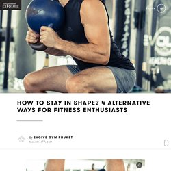 How to Stay in Shape? 4 Alternative Ways for Fitness Enthusiasts by Evolve Gym Phuket