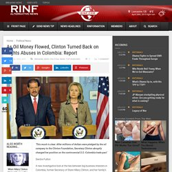 As Oil Money Flowed, Clinton Turned Back on Rights Abuses in Colombia: Report RINF Alternative News & Alternative Media