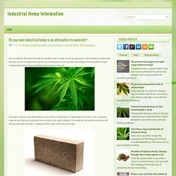 Do you now industrial hemp is an alternative to concrete? ~ Industrial Hemp Information