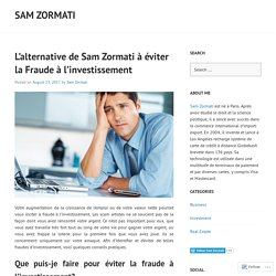L'alternative de Sam Zormati à éviter la Fraude à l'investissement – Sam Zormati