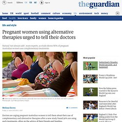 Pregnant women using alternative therapies urged to tell their doctors