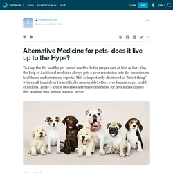 Alternative Medicine for pets- does it live up to the Hype? : everything_tail — LiveJournal