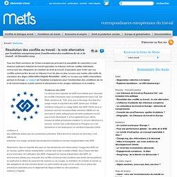 Résolution des conflits au travail : la voie alternative - Union europeenne Conflit social, conflit social france, conflit social europe, grèves manifestations france europe travail emploi europe
