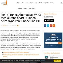Echte iTunes Alternative: WinX MediaTrans spart Stunden beim Sync von iPhone und PC