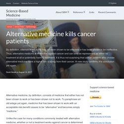 Alternative medicine kills cancer patients – Science-Based Medicine