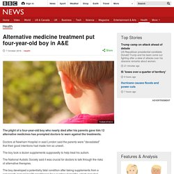 Alternative medicine treatment put four-year-old boy in A&E