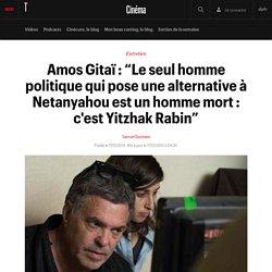 """Amos Gitaï : """"Le seul homme politique qui pose une alternative à Netanyahou est un homme mort : c'est Yitzhak Rabin"""""""
