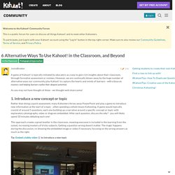 6 Alternative Ways To Use Kahoot! in the Classroom, and Beyond - Kahoot! Forums