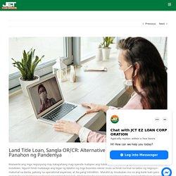 Land Title Loan, Sangla OR/CR: Alternative Funding Solutions sa Panahon ng Pandemya - JCT EZ Loan