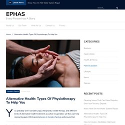 Alternative Health: Types Of Physiotherapy To Help You