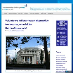 Volunteers in libraries: an alternative to closures, or a risk to the professionals?