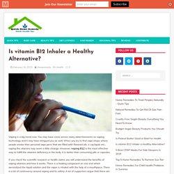 Is vitamin B12 Inhaler a Healthy Alternative?
