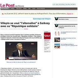 """Villepin se veut """"l'alternative"""" à Sarkozy avec sa """"République s"""