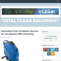 Alternative Floor Scrubbers Service for Los Angeles Office Cleaning
