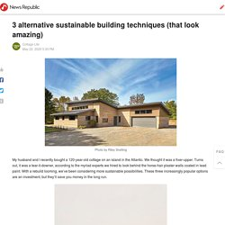 3 alternative sustainable building techniques (that look amazing)