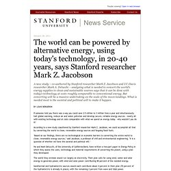 The world can be powered by alternative energy, using todays technology, in 20-40 years, says Stanford researcher Mark Z. Jacobson