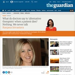 What do doctors say to 'alternative therapists' when a patient dies? Nothing. We never talk