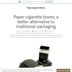 Paper cigarette boxes; a better alternative to traditional packaging