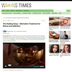 The Healing Song - Alternative Treatment for Illness and Addiction