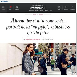"Alternative et ultraconnectée : portrait de la ""muppie"", la business girl du futur"