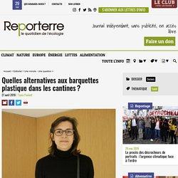 REPORTERRE 27/04/19 Quelles alternatives aux barquettes plastique dans les cantines ?