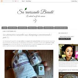 Sa'ravissante Beauté: Les alternatives naturelles aux shampoings conventionnels ( part I )