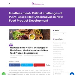 Meatless meat- Critical challenges of Plant-Based Meat Alternatives in New Food Product Development